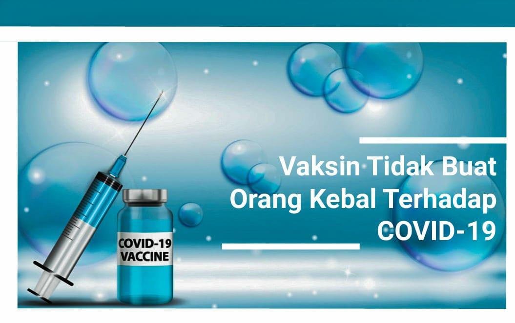 Vaksin Tidak Buat Orang Kebal Terhadap COVID-19