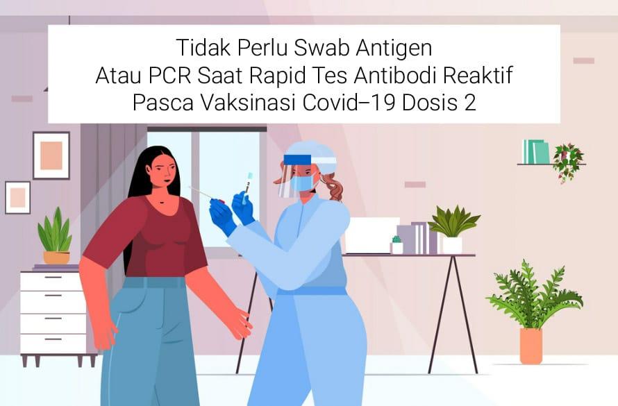 Tidak Perlu Swab Antigen Atau PCR Saat Rapid Tes Antibodi Reaktif Pasca Vaksinasi Covid-19 Dosis 2